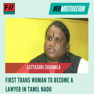 "#FIIMotivation: Satyashri Sharmila, who became the first trans person in Tamil Nadu to have enrolled in the Bar Council. She completed her law degree in 2007 from the Central Law College in Salem. After a decade-long wait for the inclusion of the 'third gender' in application forms for the Bar Council, Satyashri finally registered as an advocate on Saturday. ""When I went to apply, they asked why I was applying after such a long gap. I told them, I wanted to enroll as a trans woman. [The Bar Council] then said they would support me in every way."" Satyashri wishes to help the transgender community against the discrimination and harassment they face at the hands of society and the State."